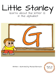 Little Stanley learns about the letter G in the alphabet (Book 30 of 200) Cover