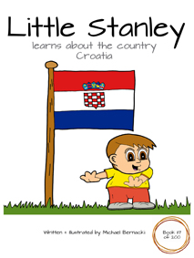 Little Stanley learns about the country Croatia (Book 117 of 200) Cover